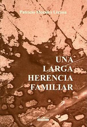 """Selección de Poemas del libro """"Una Larga Herencia Familiar"""", del poeta Patricio Morales Lizana"""